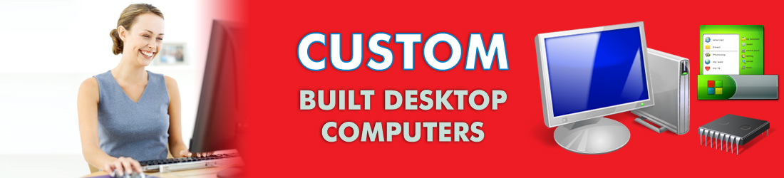 Custom Built Desktop Computers